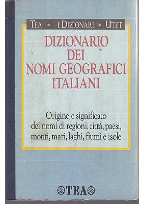 DIZIONARIO DEI NOMI GEOGRAFICI ITALIANI  1992  TEA UTET