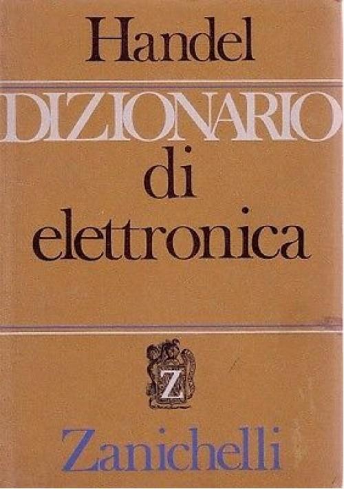 DIZIONARIO DI ELETTRONICA a cura di S. Handel - 1966 Zanichelli