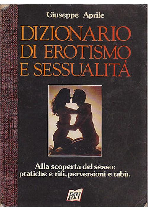 DIZIONARIO DI EROTISMO E SESSUALITA' di Giuseppe Aprile - Edizione PAN 1992