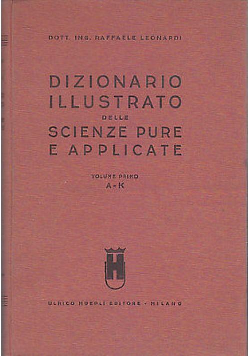 DIZIONARIO ILLUSTRATO DELLE SCIENZE PURE E APPLICATE VOLUME 1 (a – k) 1936