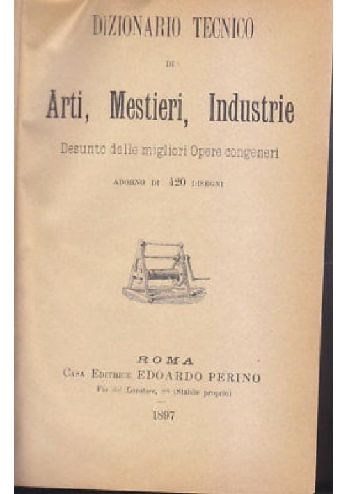 DIZIONARIO TECNICO DI ARTI MESTIERI INDUSTRIE Reale Provaglio 1897 Perino *