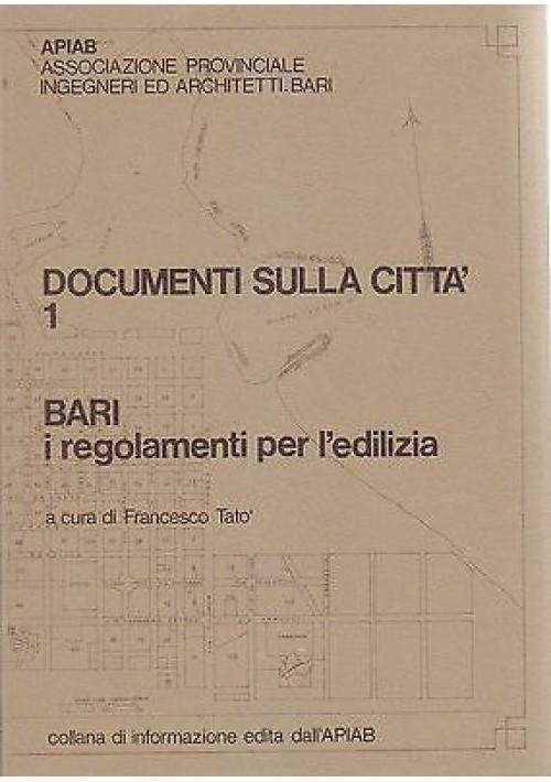 DOCUMENTI SULLA CITTÀ 1 : BARI I REGOLAMENTI PER L EDILIZIA a cura di Tatò 1979
