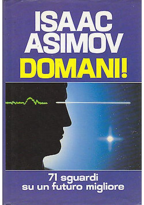 DOMANI 71 SGUARDI SU UN FUTURO MIGLIORE di Isaac Asimov - Euroclub 1990