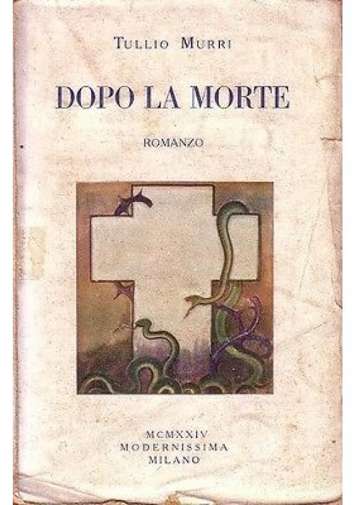 DOPO LA MORTE di Tullio Murri 1924 edizione Modernissima (sul caso Murri)