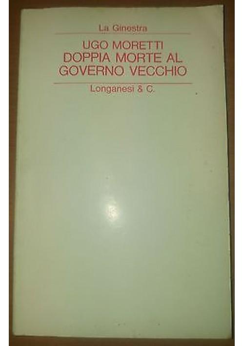 DOPPIA MORTE AL GOVERNO VECCHIO di Ugo Moretti 1977 Longanesi la ginestra