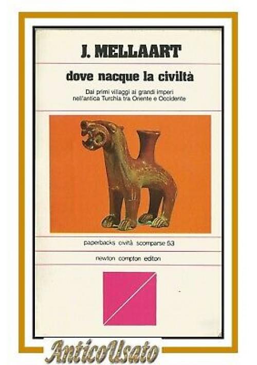 DOVE NACQUE LA CIVILTA' di Mellaart 1981 Newton Compton civiltà scomparse libro