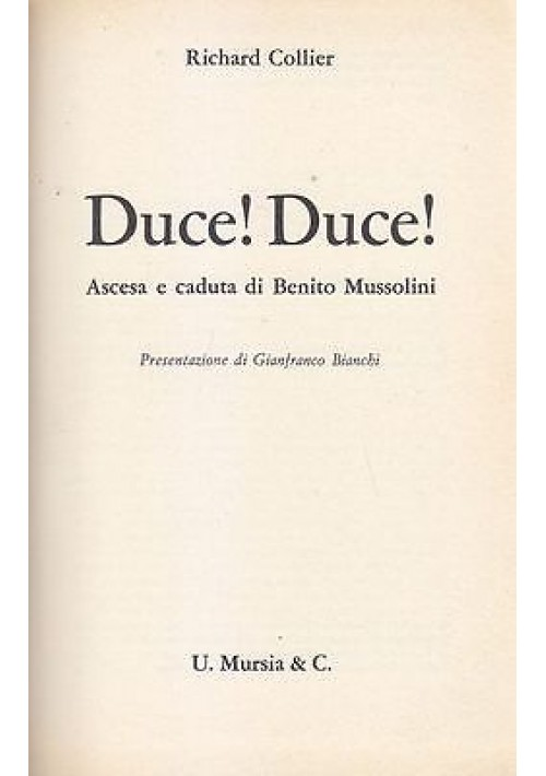 DUCE  DUCE ASCESA E CADUTA DI BENITO MUSSOLINI di Richard Collier 1972 Mursia