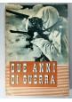 DUE ANNI DI GUERRA 10 GIUGNO 1940 1942 libro seconda mondiale fascismo storia