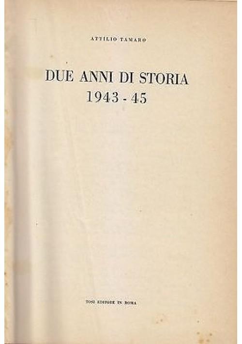 DUE ANNI DI STORIA 1943 45 Volume I di Attilio Tamaro - Tosi Editore 1948
