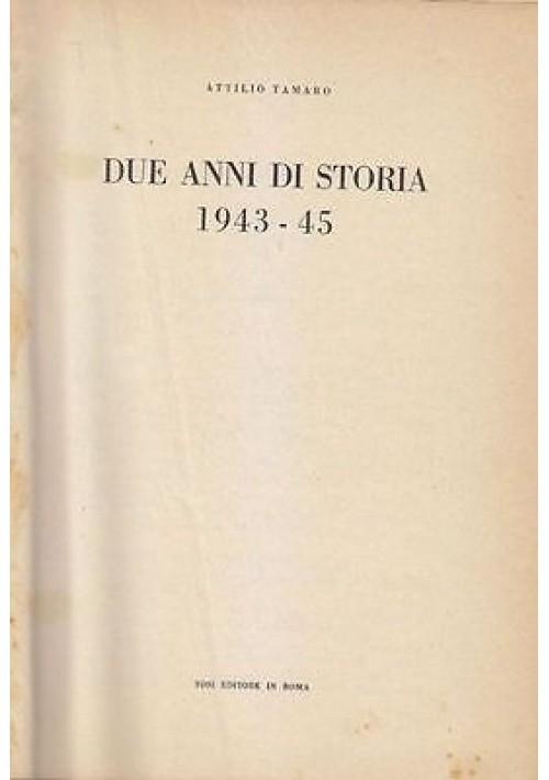 DUE ANNI DI STORIA 1943 45 di Attilio Tamaro 3 volumi COMPLETA - Tosi 1948 *