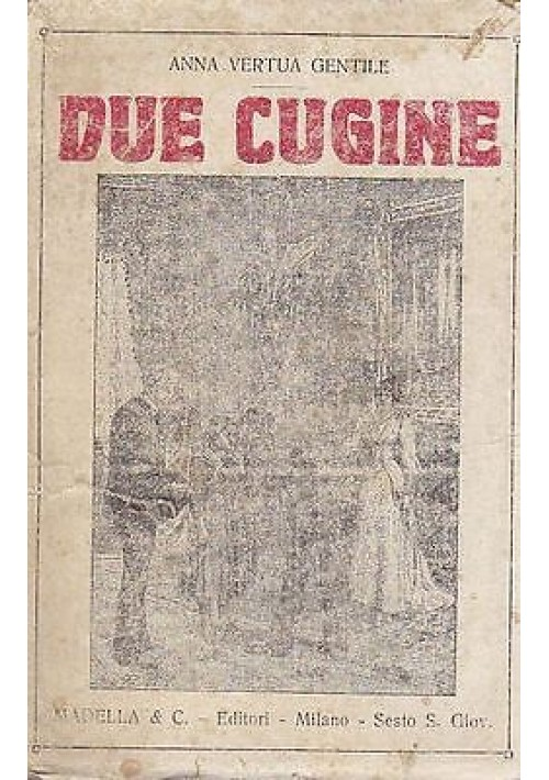 DUE CUGINE di Anna Vertua Gentile - Madella e C. Editori 1932