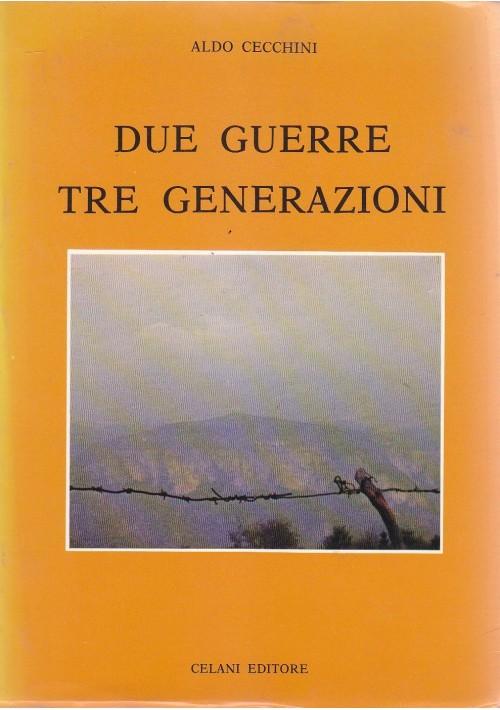 DUE GUERRE TRE GENERAZIONI di Aldo Cecchini 1981 Celani prima edizione I