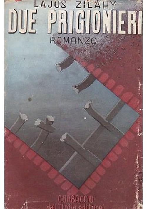 DUE PRIGIONIERI  Romanzo di Lajos Zilahy 1939 Corbaccio Editore