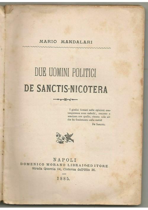 DUE UOMINI POLITICI DE SANCTIS NICOTERA di Mario Mandalari 1885  Morano editore