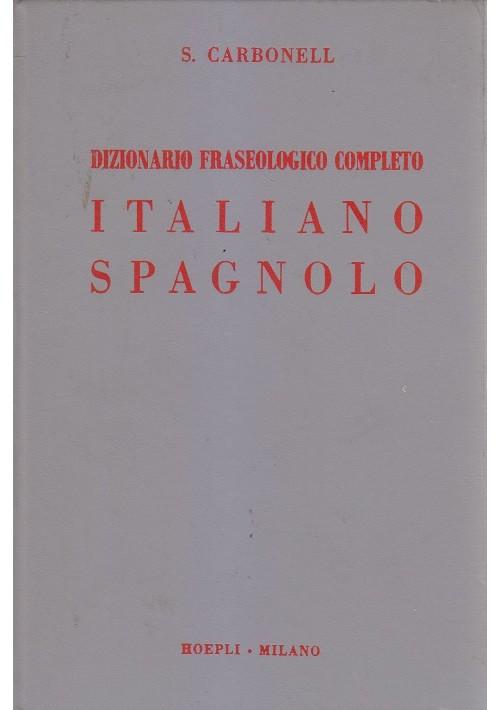 Dizionario Fraseologico Completo ITALIANO-SPAGNOLO di S.Carbonell 1973 Hoepli *