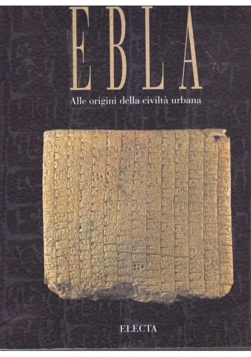 EBLA Alle Origini Della Civiltà Urbana 1995 Electa autografato Paolo Matthiae