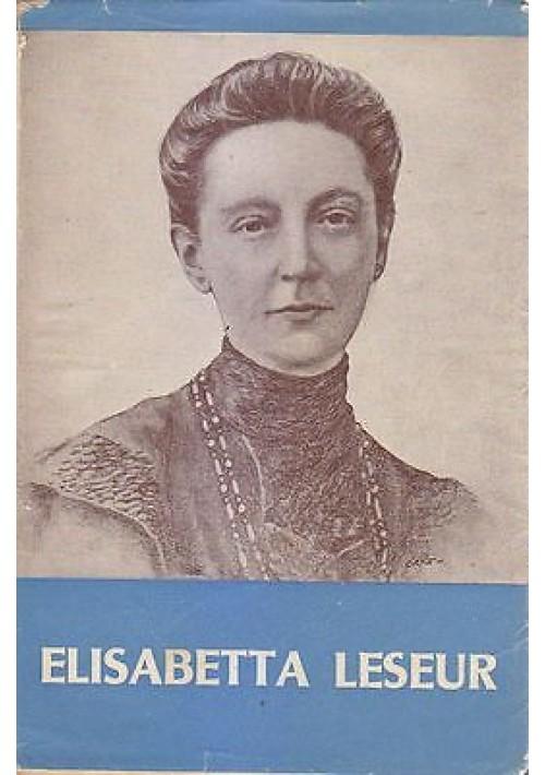 ECCO UNA SANTA ELISABETTA LESEUR di Maria Castiglione Humani 1953 Ediz Paoline *