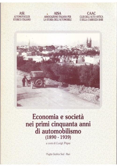 ECONOMIA E SOCIETà NEI PRIMI CINQUANTA ANNI DI AUTOMOBILISMO a cura Luigi Papa