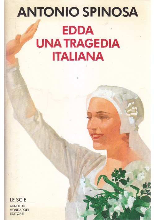 EDDA UNA TRAGEDIA ITALIANA di Antonio Spinosa 1993 Le Scie Mondadori