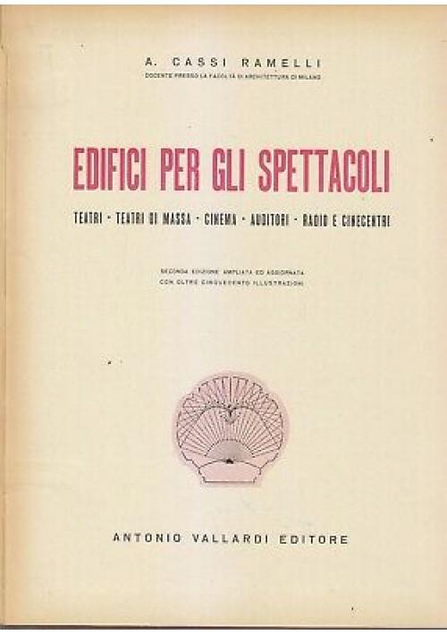 EDIFICI PER GLI SPETTACOLI teatri cinema Antonio Cassi Ramelli 1948 Vallardi