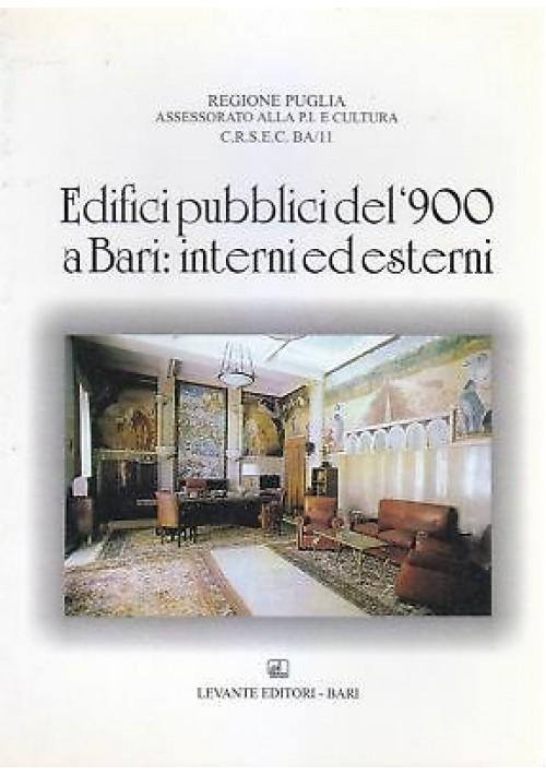 EDIFICI PUBBLICI DEL '900 A BARI INTERNI ED ESTERNI 2001 Levante Editore
