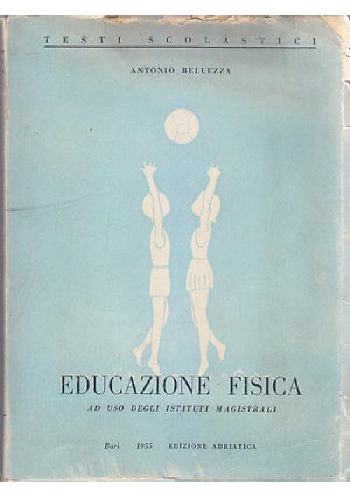 EDUCAZIONE FISICA AD USO DEGLI  ISTITUTI MAGISTRALI  di Antonio Bellezza 1955