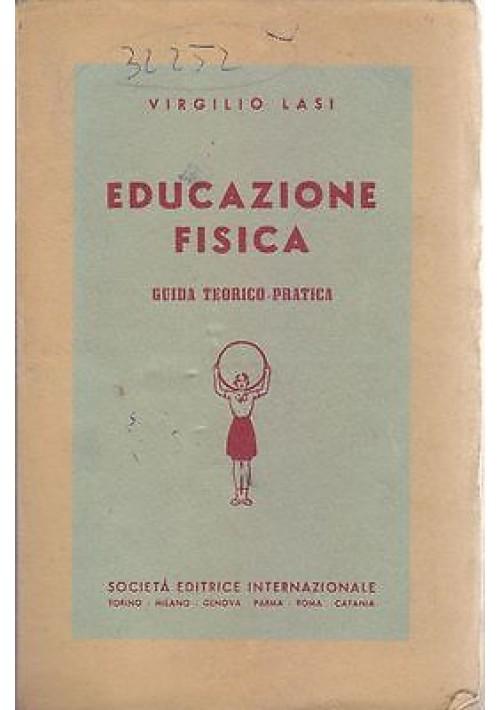EDUCAZIONE FISICA GUIDA TECNICO PRATICA di Virgilio Lasi Società Editrice Intern