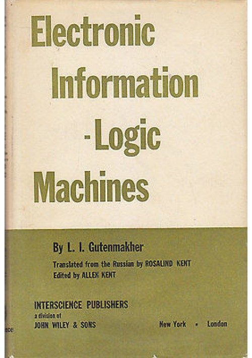 ELECTRONIC INFORMATION - LOGIC MACHINES di L. Gutenmakher -J. Wiley editore 1963
