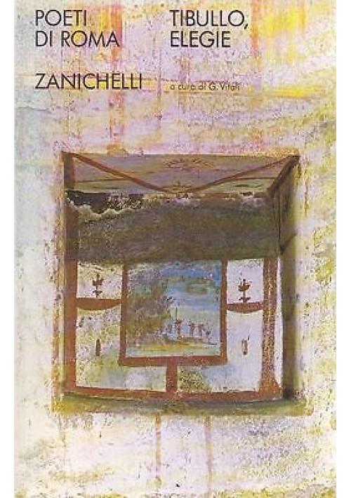 ELEGIE  di Tibullo  a cura di G.Vitali 1976 Zanichelli  Editore POETI DI ROMA