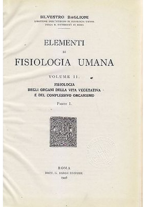 ELEMENTI DI FISIOLOGIA UMANA vol. II Parte I di Silvestro Baglioni - 1946 Bardi
