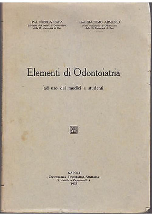 ELEMENTI DI ODONTOIATRIA AD USO DEI MEDICI E STUDENTI di N.Papa e Armeno 1933