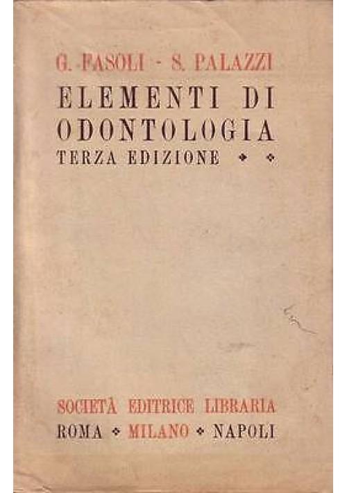 ELEMENTI DI ODONTOLOGIA di Gaetano Fasoli e Silvio Palazzi - Soc Ed Libr 1944