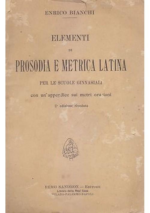 ELEMENTI DI PROSODIA E METRICA LATINA di Enrico Bianchi 1910 Remo Sandron
