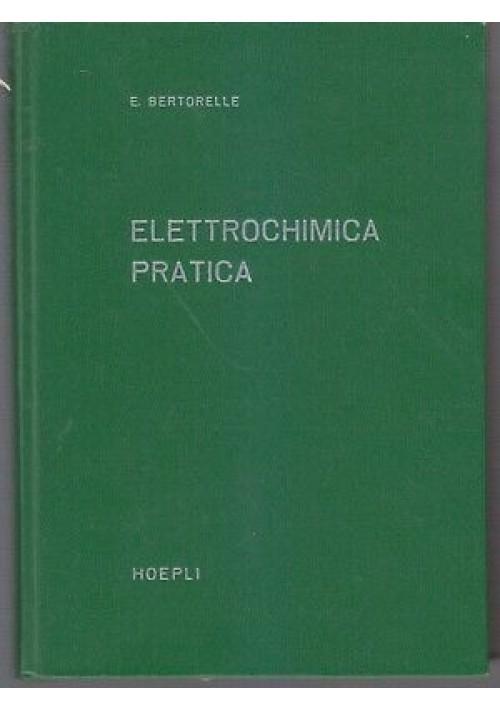 ELETTROCHIMICA PRATICA di Eugenio Bertorelle 1962 Hoepli