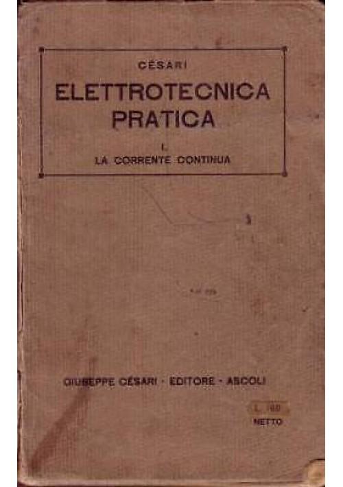 ELETTROTECNICA PRATICA vol.1 LA CORRENTE CONTINUA Pietro Enrico Cesari 1942