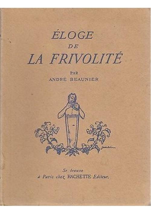 ELOGE DE LA FRIVOLITE' di Andrè Beaunier - Edizione: Hachette 1925