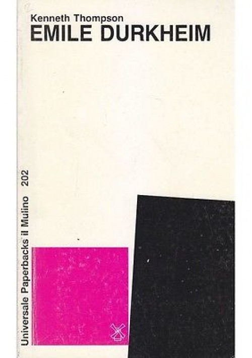 EMILE DURKHEIM di Kenneth Thompson - 1987 Il Mulino