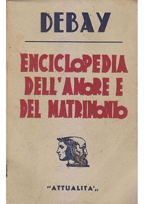 ENCICLOPEDIA DELL AMORE E DEL MATRIMONIO A. Debay 1941 Casa Editrice  Attualità