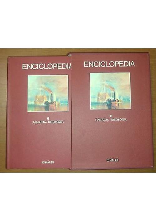 ENCICLOPEDIA  EINAUDI volume 6 famiglia - ideologia 1979 COME NUOVO
