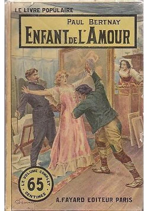 """ENFANT DE L'AMOUR di Paul Bertnay """"le livre populaire"""" A. Fayard  editore"""