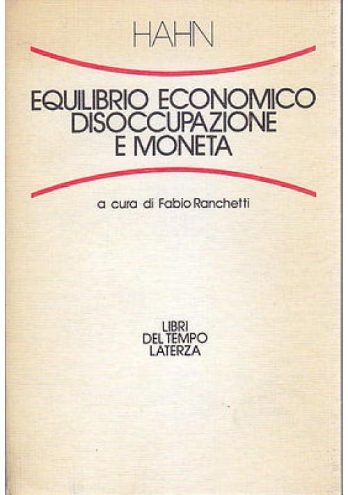 EQUILIBRIO ECONOMICO DISOCCUPAZIONE E MONETA di Hahn 1984 Laterza