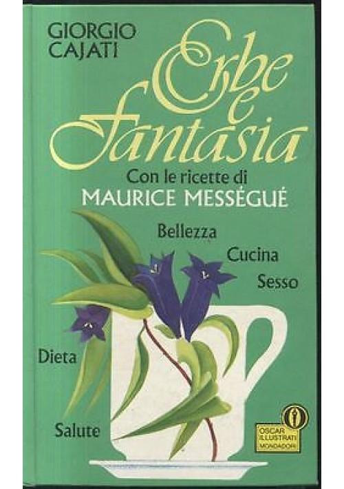ERBE E FANTASIA con ricette Maurice Messeguè di Giorgio Cajati 1987 Mondadori
