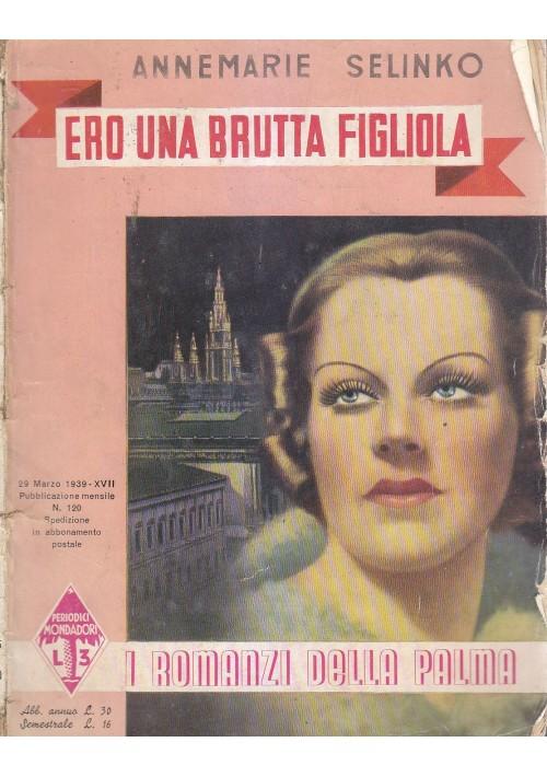 ERO UNA BRUTTA FIGLIOLA - Annemarie Selinko 1939 Mondadori romanzi della palma *