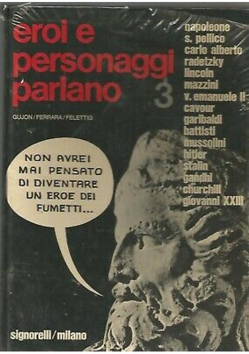 EROI E PERSONAGGI PARLANO 3 - Gujon Ferrara Felettig - Molino 1972 Signorelli