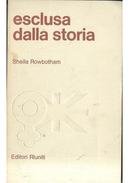 ESCLUSA DALLA STORIA di Sheila Rowbotham FEMMINISMO 1977 Editori Riuniti