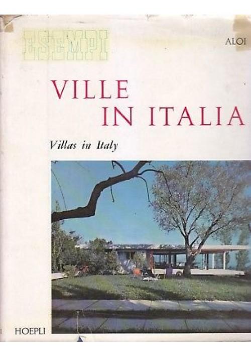 ESEMPI VILLE IN ITALIA Roberto Aloi 1960 Ulrico Hoepli con un saggio di Pica *