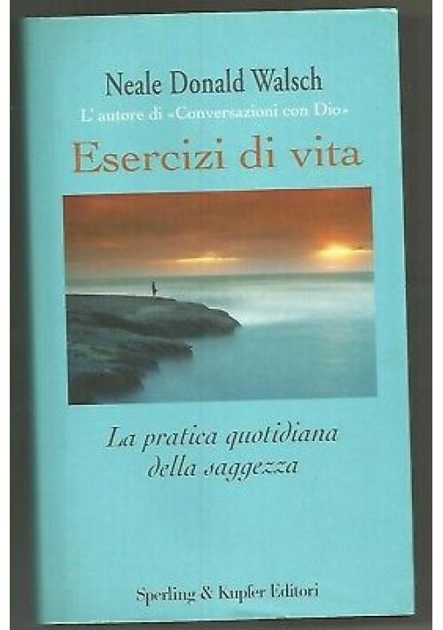 ESERCIZI DI VITA Neale Donald Walsch pratica saggezza 2003 Sperling & Kupfer
