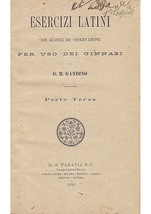 ESERCIZI LATINI CON REGOLE ED OSSERVAZIONI PER USO DEI GINNASI – Parte III 1889