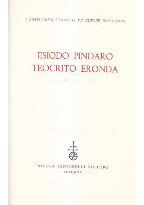 ESIODO PINDARO TEOCRITA ERONDA  tradotti da Ettore Romagnoli 1969 Zanichelli *