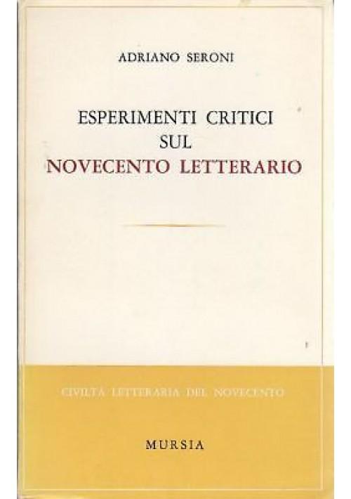 ESPERIMENTI CRITICI SUL NOVECENTO LETTERARIO di Adrian Seroni - Mursia 1967